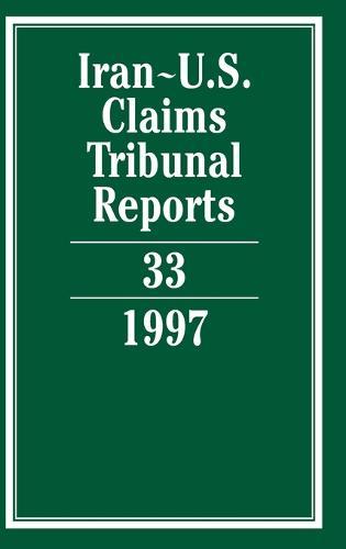 Iran-U.S. Claims Tribunal Reports: Volume 33 - Iran-U.S. Claims Tribunal Reports (Hardback)