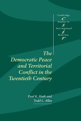 The Democratic Peace and Territorial Conflict in the Twentieth Century - Cambridge Studies in International Relations 82 (Paperback)