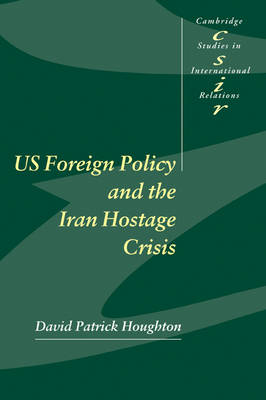 US Foreign Policy and the Iran Hostage Crisis - Cambridge Studies in International Relations 75 (Paperback)