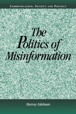 The Politics of Misinformation - Communication, Society and Politics (Paperback)