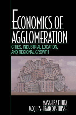 Economics of Agglomeration: Cities, Industrial Location, and Regional Growth (Paperback)