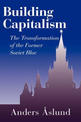 Building Capitalism: The Transformation of the Former Soviet Bloc (Paperback)