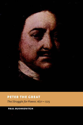 Peter the Great: The Struggle for Power, 1671-1725 - New Studies in European History (Hardback)