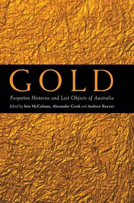 Gold: Forgotten Histories and Lost Objects of Australia (Hardback)