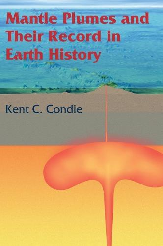 Mantle Plumes and their Record in Earth History (Hardback)