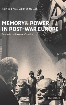 Memory and Power in Post-War Europe: Studies in the Presence of the Past (Hardback)