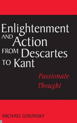 Enlightenment and Action from Descartes to Kant: Passionate Thought (Hardback)