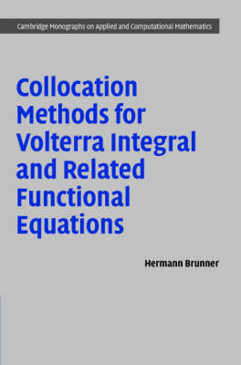 Cambridge Monographs on Applied and Computational Mathematics: Collocation Methods for Volterra Integral and Related Functional Differential Equations Series Number 15 (Hardback)