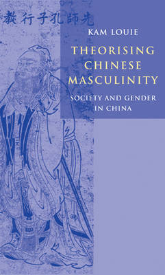 Theorising Chinese Masculinity: Society and Gender in China (Hardback)