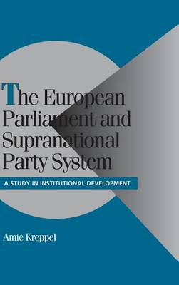 The European Parliament and Supranational Party System: A Study in Institutional Development - Cambridge Studies in Comparative Politics (Hardback)