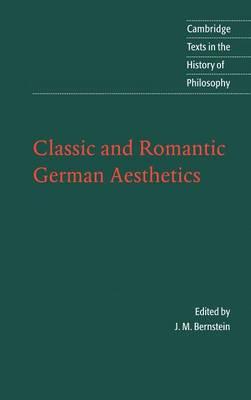 Classic and Romantic German Aesthetics - Cambridge Texts in the History of Philosophy (Hardback)