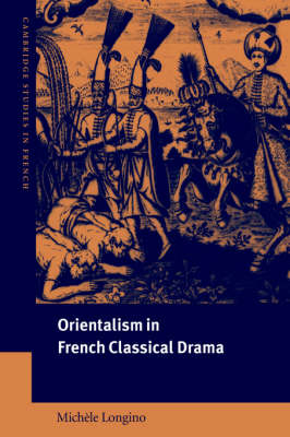 Orientalism in French Classical Drama - Cambridge Studies in French 69 (Hardback)