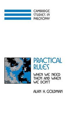 Cambridge Studies in Philosophy: Practical Rules: When We Need Them and When We Don't (Hardback)