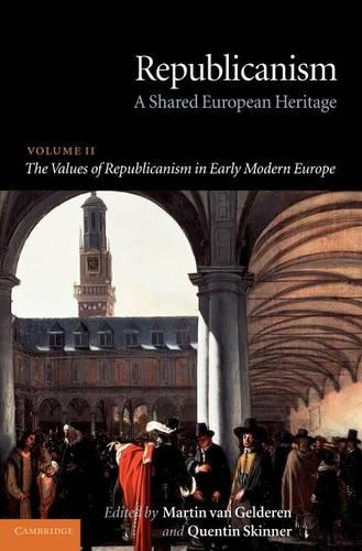 Republicanism: Volume 2, The Values of Republicanism in Early Modern Europe: A Shared European Heritage (Hardback)