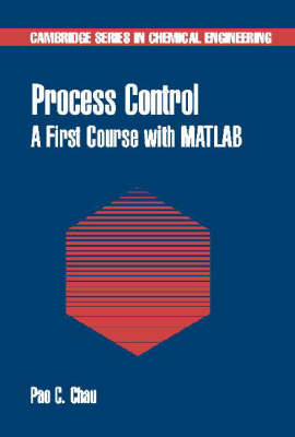 Process Control: A First Course with MATLAB - Cambridge Series in Chemical Engineering (Hardback)