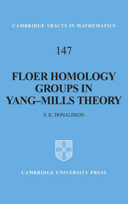 Cambridge Tracts in Mathematics: Floer Homology Groups in Yang-Mills Theory Series Number 147 (Hardback)