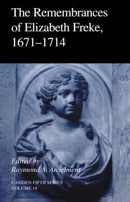 The Remembrances of Elizabeth Freke 1671-1714 - Camden Fifth Series 18 (Hardback)