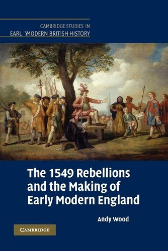 The 1549 Rebellions and the Making of Early Modern England - Cambridge Studies in Early Modern British History (Paperback)