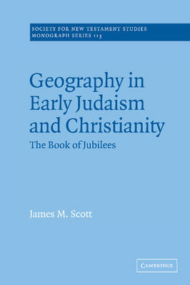 Geography in Early Judaism and Christianity: The Book of Jubilees - Society for New Testament Studies Monograph Series (Hardback)