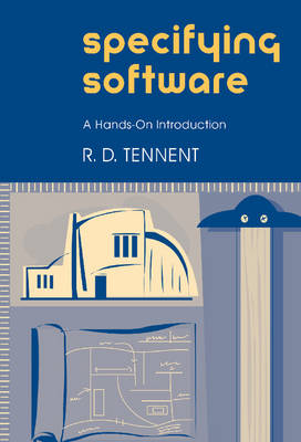 Specifying Software: A Hands-On Introduction (Hardback)