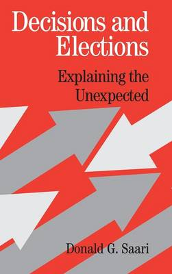 Decisions and Elections: Explaining the Unexpected (Hardback)