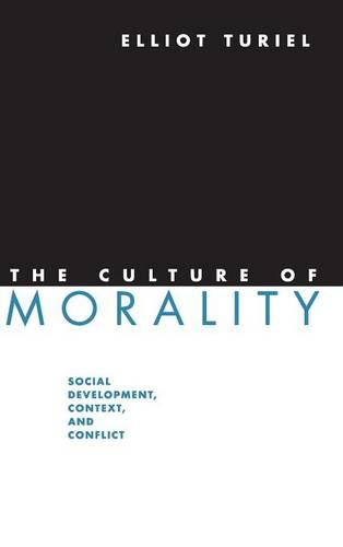 The Culture of Morality: Social Development, Context, and Conflict (Hardback)