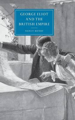 Cambridge Studies in Nineteenth-Century Literature and Culture: George Eliot and the British Empire Series Number 34 (Hardback)