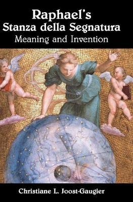 Raphael's Stanza della Segnatura: Meaning and Invention (Hardback)