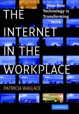 The Internet in the Workplace: How New Technology Is Transforming Work (Hardback)