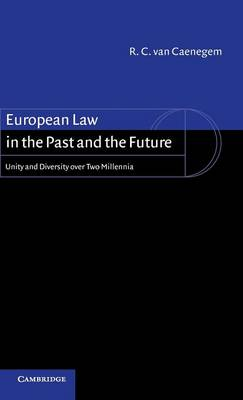 European Law in the Past and the Future: Unity and Diversity over Two Millennia (Hardback)