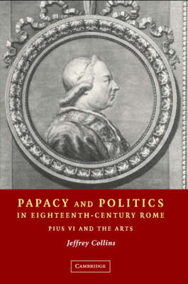 Papacy and Politics in Eighteenth-Century Rome: Pius VI and the Arts (Hardback)