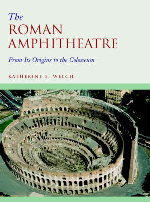 The Roman Amphitheatre: From its Origins to the Colosseum (Hardback)