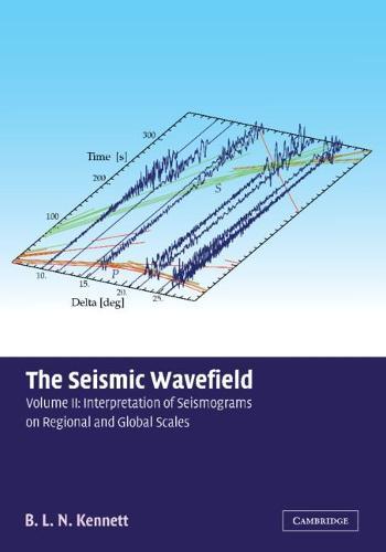 The Seismic Wavefield: Volume 2, Interpretation of Seismograms on Regional and Global Scales (Hardback)