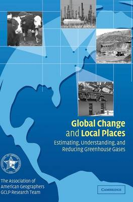 Global Change and Local Places: Estimating, Understanding, and Reducing Greenhouse Gases (Hardback)