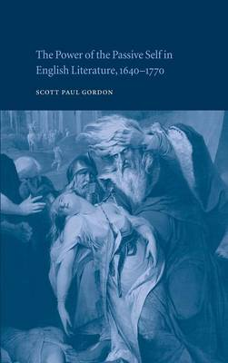 The Power of the Passive Self in English Literature, 1640-1770 (Hardback)