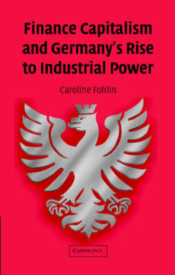 Finance Capitalism and Germany's Rise to Industrial Power - Studies in Macroeconomic History (Hardback)