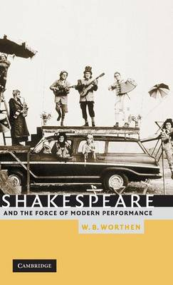 Shakespeare and the Force of Modern Performance (Hardback)