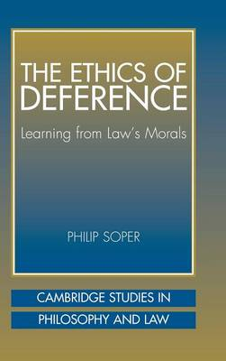 The Ethics of Deference: Learning from Law's Morals - Cambridge Studies in Philosophy and Law (Hardback)