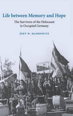 Studies in the Social and Cultural History of Modern Warfare: Life between Memory and Hope: The Survivors of the Holocaust in Occupied Germany Series Number 12 (Hardback)
