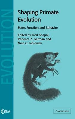 Cambridge Studies in Biological and Evolutionary Anthropology: Shaping Primate Evolution: Form, Function, and Behavior Series Number 40 (Hardback)