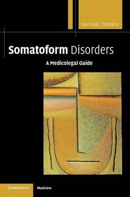 Somatoform Disorders: A Medicolegal Guide (Hardback)