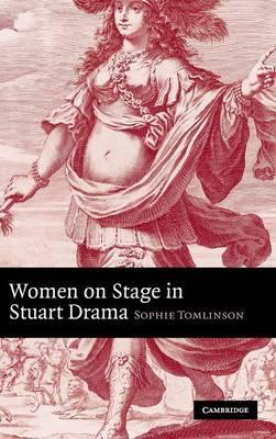 Women on Stage in Stuart Drama (Hardback)