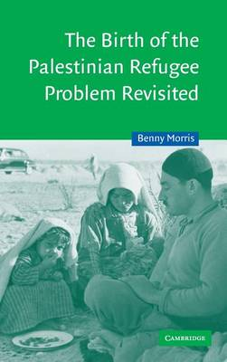 Cambridge Middle East Studies: The Birth of the Palestinian Refugee Problem Revisited Series Number 18 (Hardback)