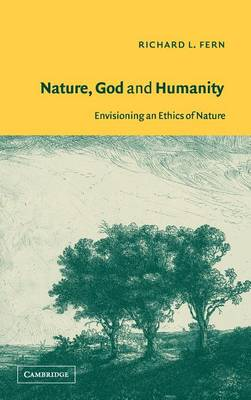 Nature, God and Humanity: Envisioning an Ethics of Nature (Hardback)