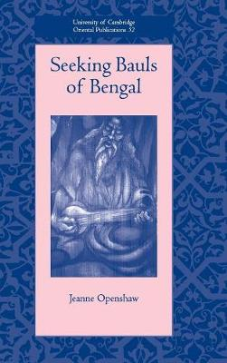 Seeking Bauls of Bengal - University of Cambridge Oriental Publications 60 (Hardback)