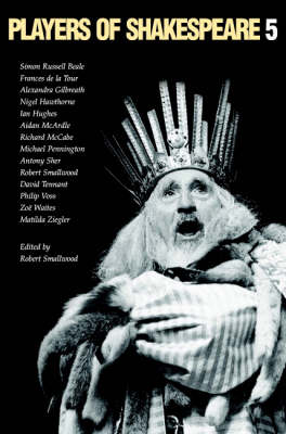 Players of Shakespeare 5: Players of Shakespeare 5 Further Essays in Shakespearean Performance by Players with the Royal Shakespeare Company v.5 - Players of Shakespeare (Hardback)