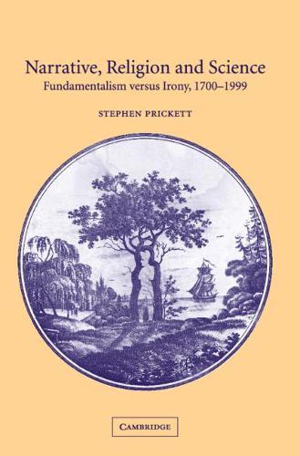 Narrative, Religion and Science: Fundamentalism versus Irony, 1700-1999 (Hardback)