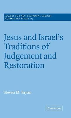 Jesus and Israel's Traditions of Judgement and Restoration - Society for New Testament Studies Monograph Series (Hardback)