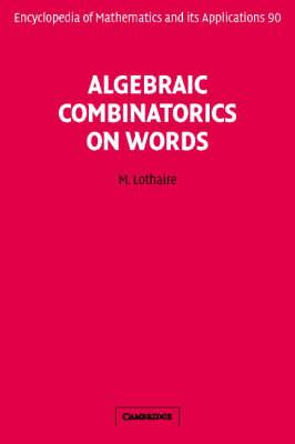 Encyclopedia of Mathematics and its Applications: Algebraic Combinatorics on Words Series Number 90 (Hardback)