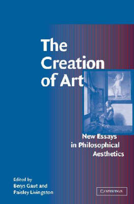 The Creation of Art: New Essays in Philosophical Aesthetics (Hardback)